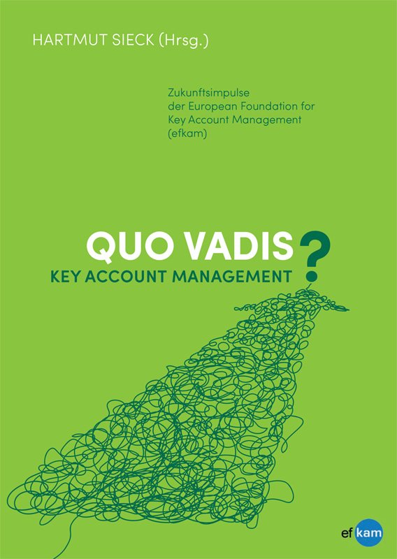 Quo Vadis Key Account Management (das Buch der efkam)