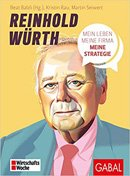 Reinhold Würth: Mein Leben, meine Firma, meine Strategie