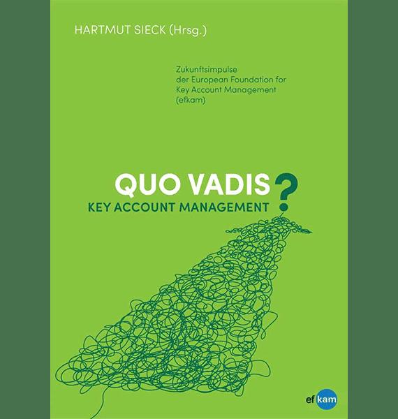 Quo Vadis Key Account Management (das Buch der efkam)