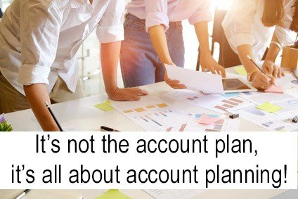 It's not the account plan, it's all about account planning!