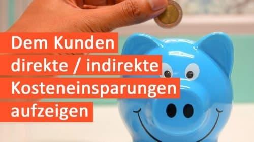 Dem Kunden direkte und indirekte Kosteneinsparungen aufzeigen