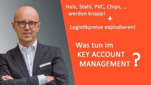 Holz, Stahl, PVC, Chips, … werden knapp! - Logistikpreise explodieren! - Was tun im Key Account Management?