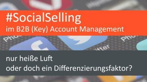 #SocialSelling im B2B (Key) Account Management – nur heiße Luft oder doch ein Differenzierungsfaktor?