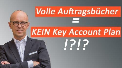 Volle Auftragsbücher = kein Key Account Plan notwendig??!!